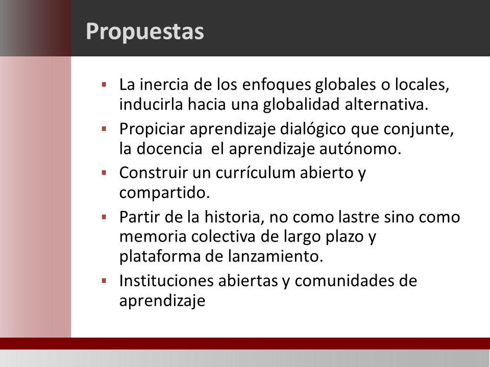 Propuestas La inercia de los enfoques globales o locales, inducirla hacia una globalidad alternativa.