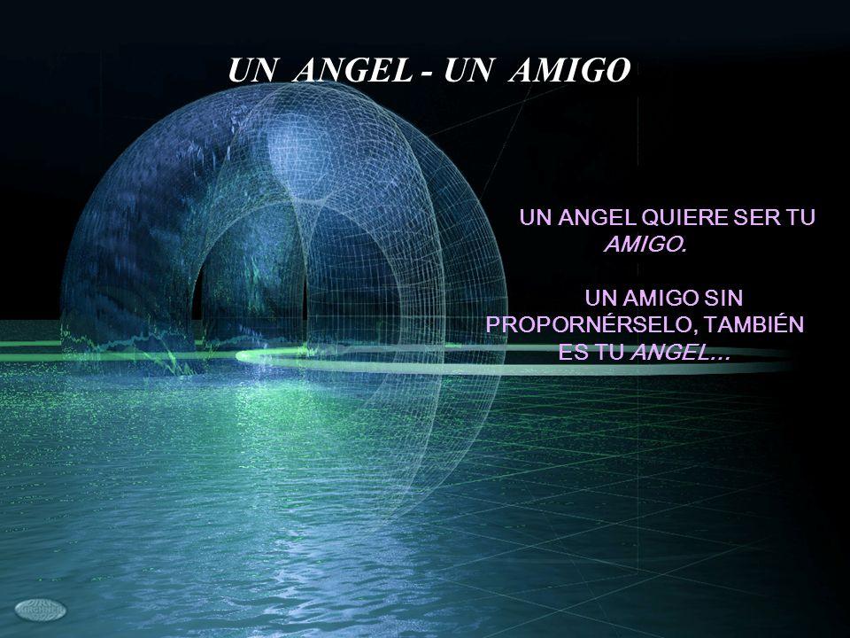 UN ANGEL - UN AMIGO UN ANGEL QUIERE SER TU AMIGO.