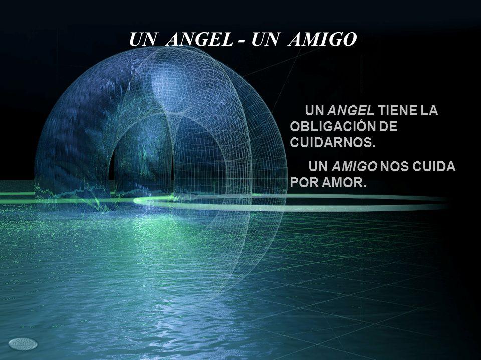 UN ANGEL - UN AMIGO UN ANGEL TIENE LA OBLIGACIÓN DE CUIDARNOS.