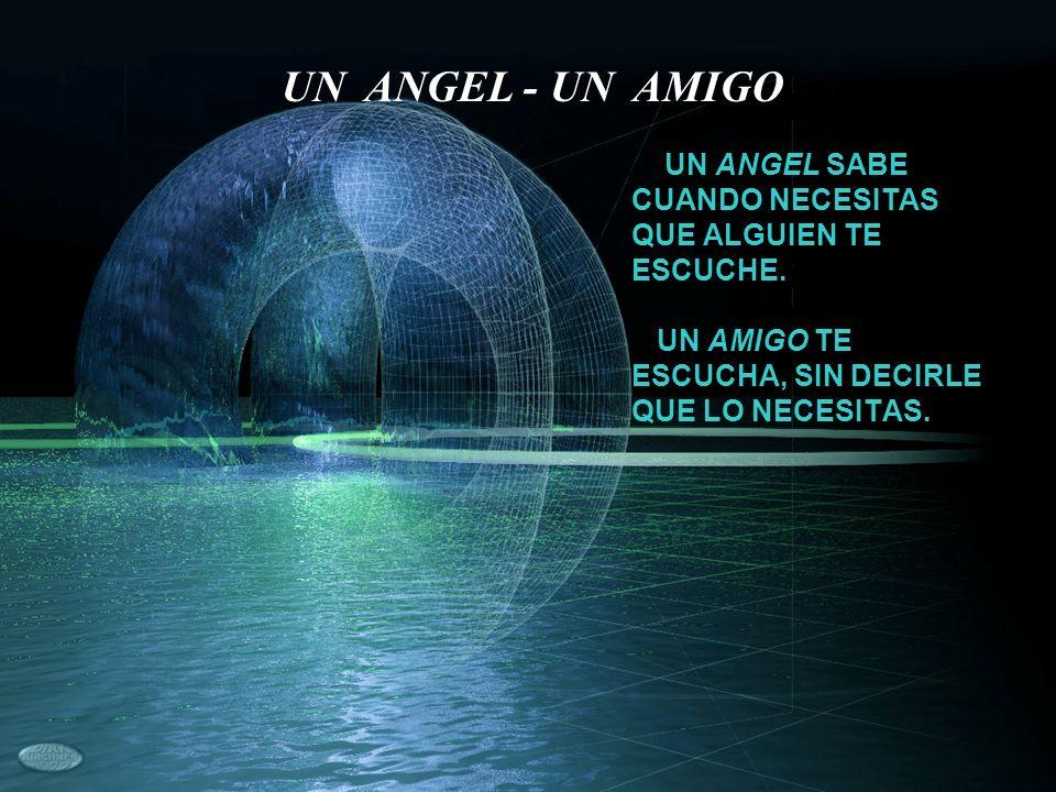UN ANGEL - UN AMIGO UN ANGEL SABE CUANDO NECESITAS QUE ALGUIEN TE ESCUCHE.
