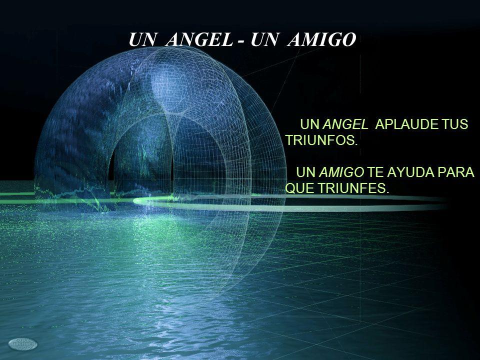 UN ANGEL APLAUDE TUS TRIUNFOS. UN AMIGO TE AYUDA PARA QUE TRIUNFES.