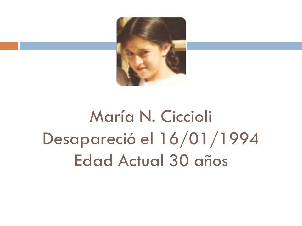 María N. Ciccioli Desapareció el 16/01/1994 Edad Actual 30 años