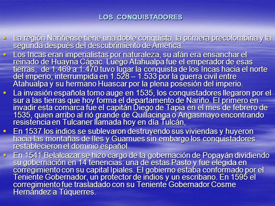 LOS CONQUISTADORES La región Nariñense tiene una doble conquista, la primera precolombina y la segunda después del descubrimiento de América.