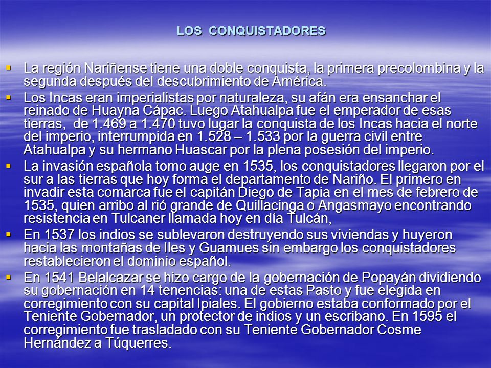 LOS CONQUISTADORESLa región Nariñense tiene una doble conquista, la primera precolombina y la segunda después del descubrimiento de América.