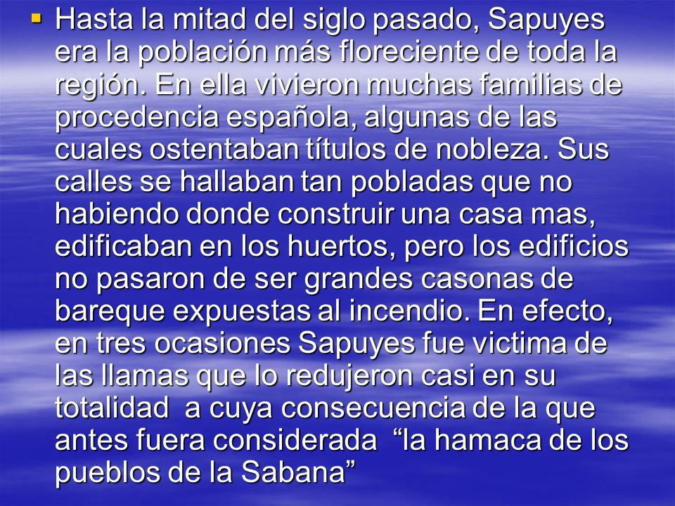 Hasta la mitad del siglo pasado, Sapuyes era la población más floreciente de toda la región.