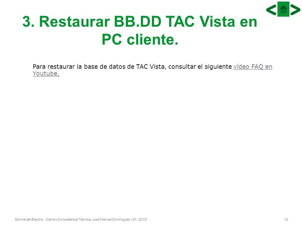 3. Restaurar BB.DD TAC Vista en PC cliente.
