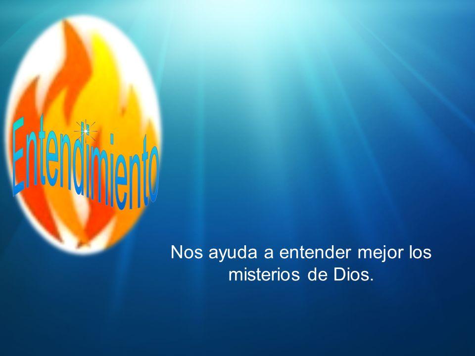 Nos ayuda a entender mejor los misterios de Dios.