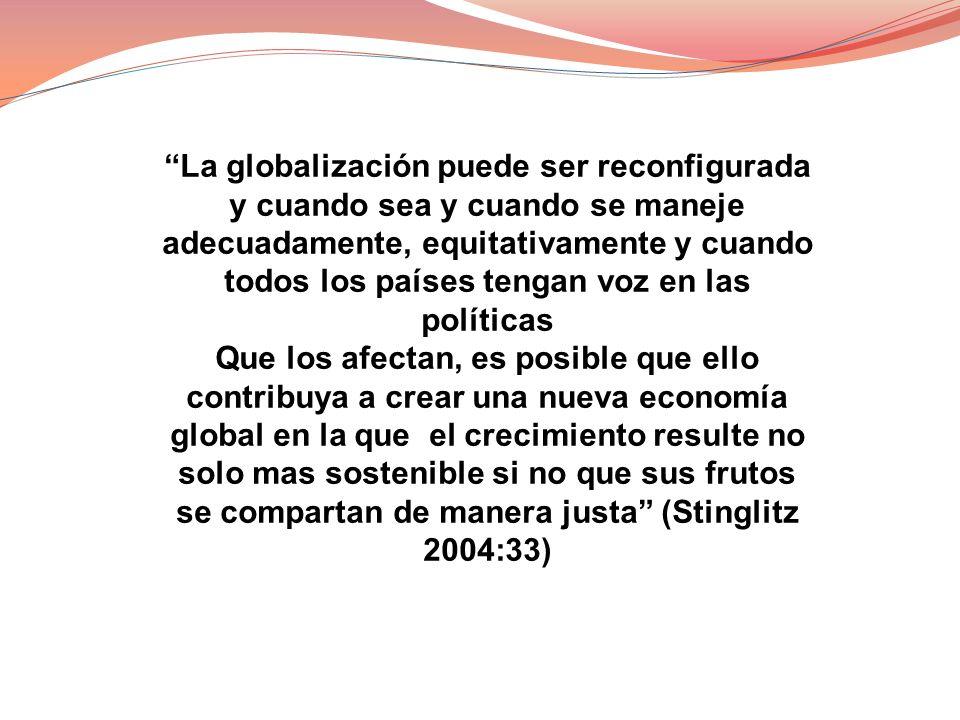 La globalización puede ser reconfigurada y cuando sea y cuando se maneje adecuadamente, equitativamente y cuando todos los países tengan voz en las políticas