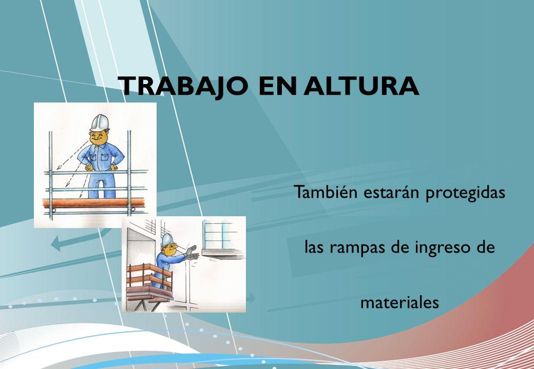 También estarán protegidas las rampas de ingreso de materiales