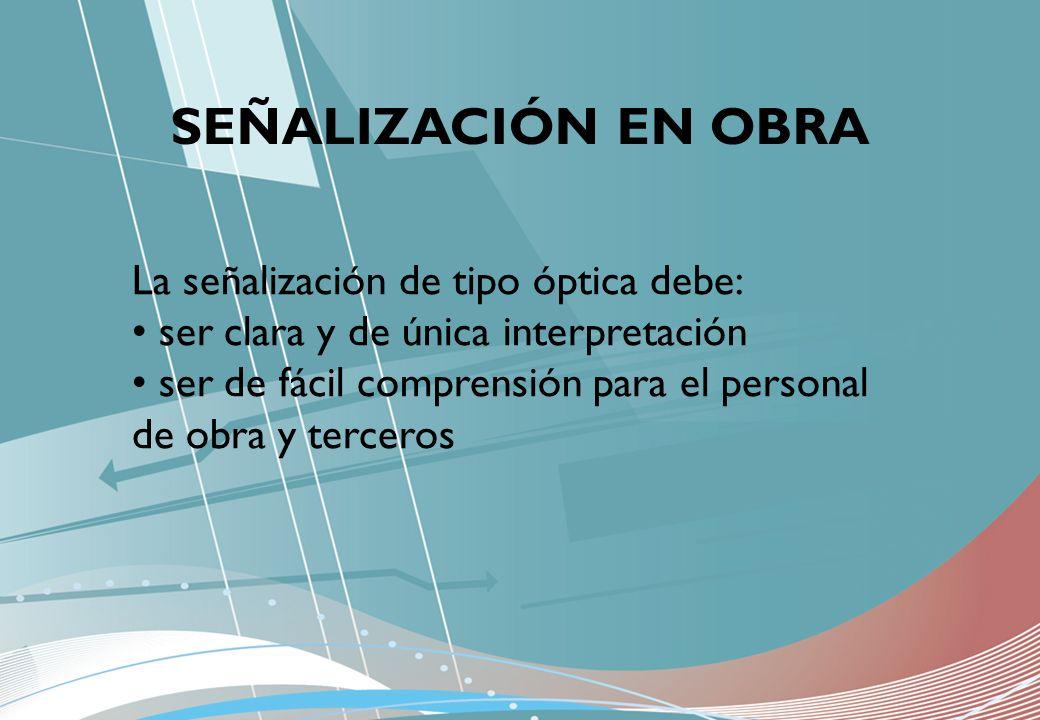 SEÑALIZACIÓN EN OBRA La señalización de tipo óptica debe: