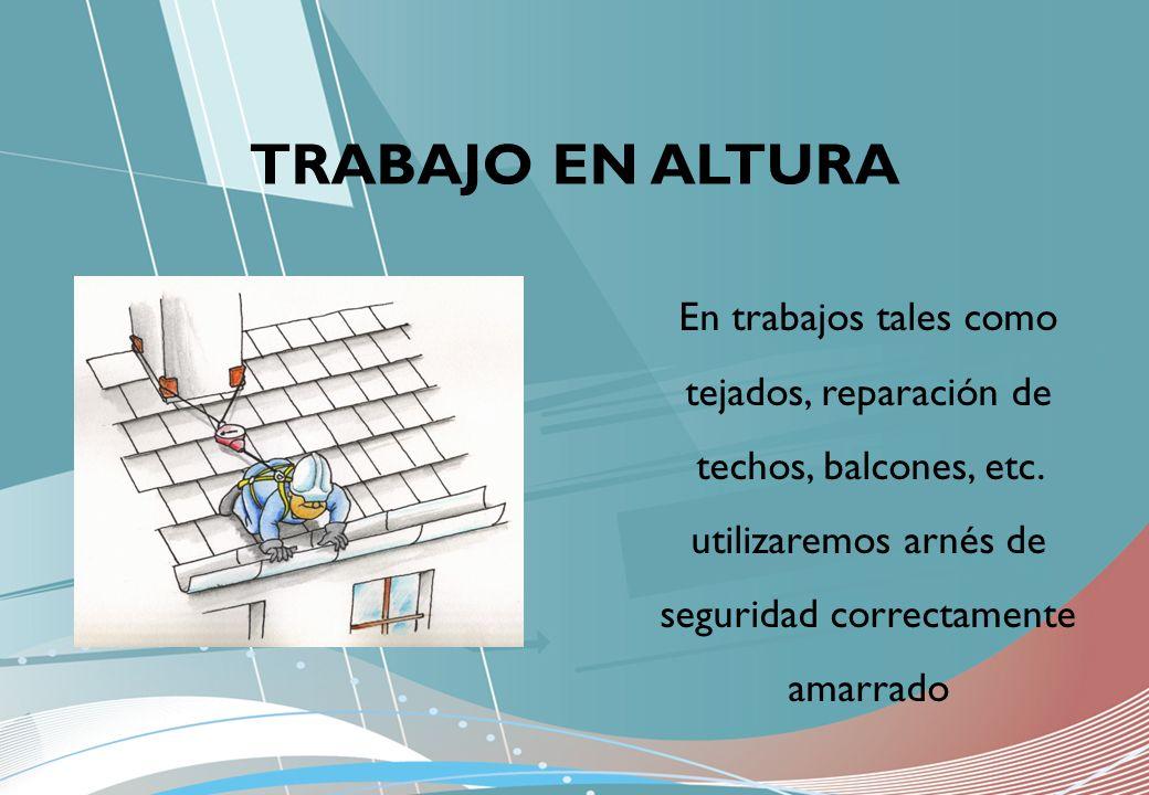 TRABAJO EN ALTURA En trabajos tales como tejados, reparación de techos, balcones, etc.