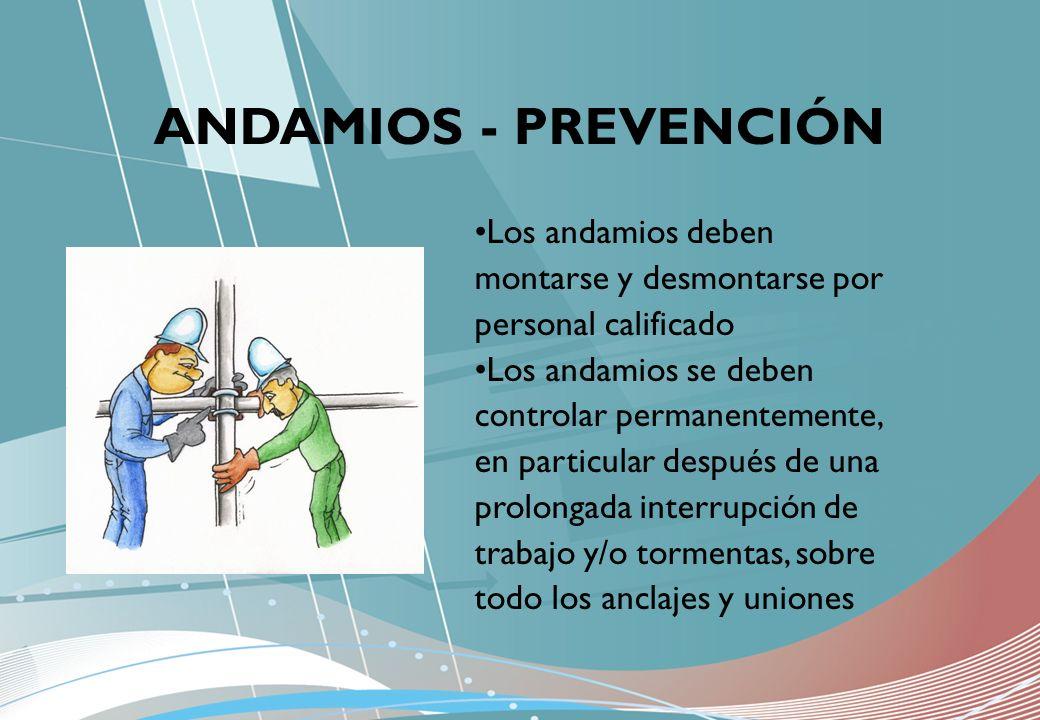 ANDAMIOS - PREVENCIÓN Los andamios deben montarse y desmontarse por personal calificado.