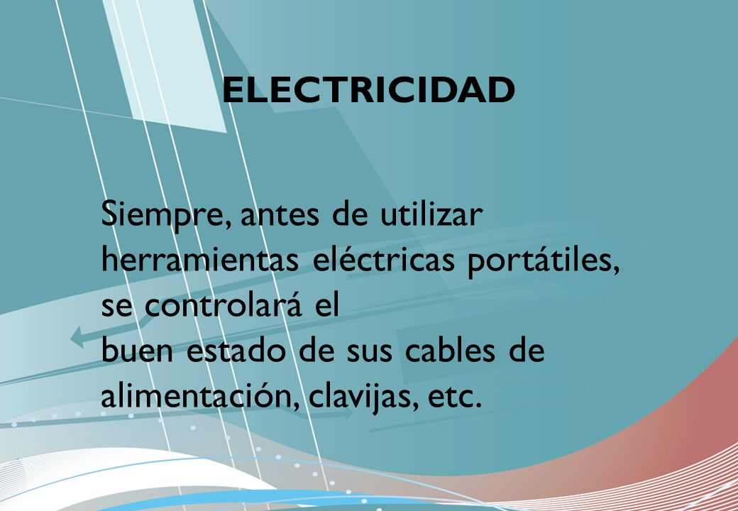 ELECTRICIDAD Siempre, antes de utilizar herramientas eléctricas portátiles, se controlará el.