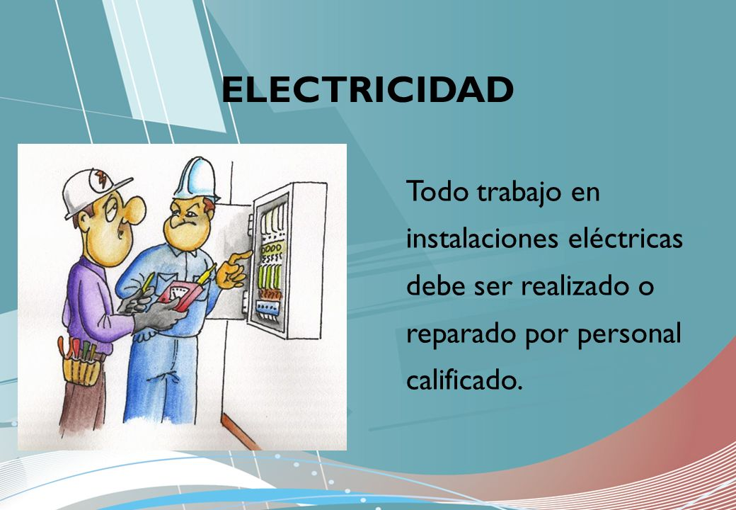 ELECTRICIDAD Todo trabajo en instalaciones eléctricas debe ser realizado o reparado por personal calificado.