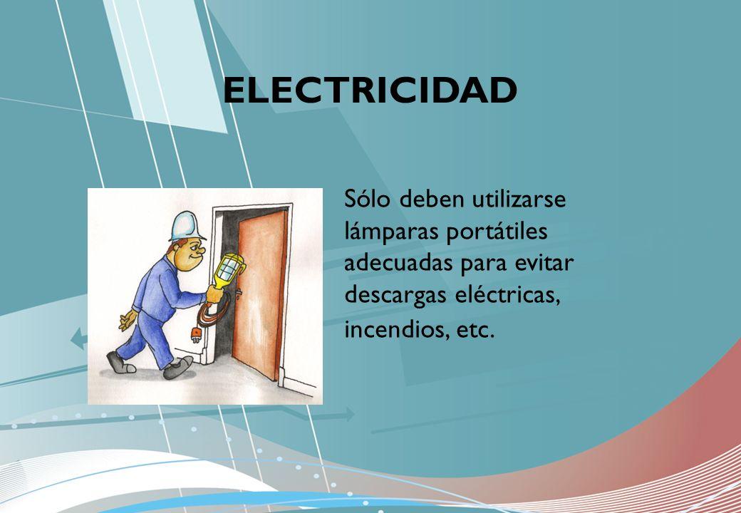ELECTRICIDAD Sólo deben utilizarse lámparas portátiles