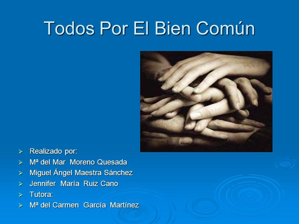 Todos Por El Bien Común Realizado por: Mª del Mar Moreno Quesada