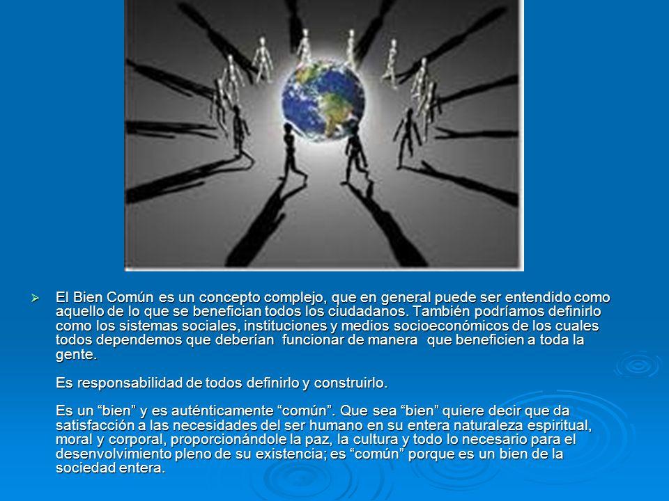 El Bien Común es un concepto complejo, que en general puede ser entendido como aquello de lo que se benefician todos los ciudadanos.