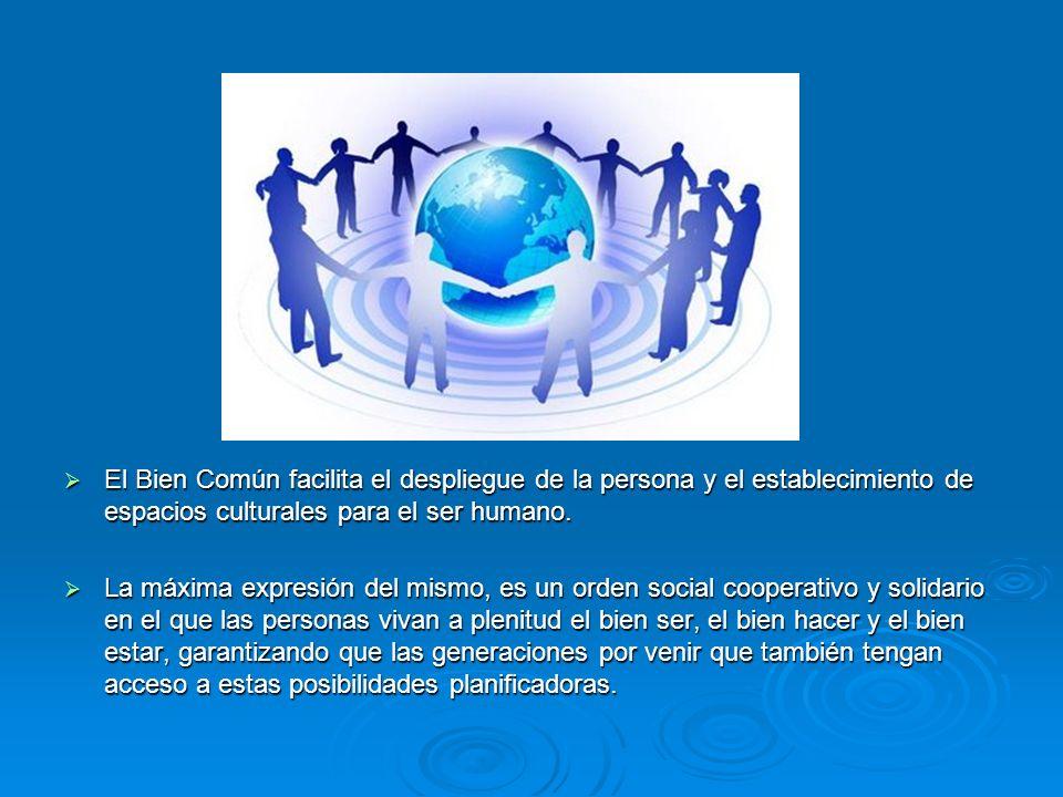 El Bien Común facilita el despliegue de la persona y el establecimiento de espacios culturales para el ser humano.