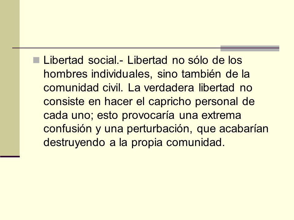 Libertad social.- Libertad no sólo de los hombres individuales, sino también de la comunidad civil.