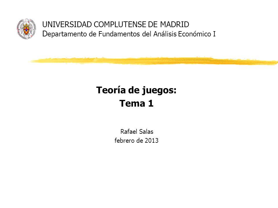 Teoría de juegos: Tema 1 Rafael Salas febrero de 2013