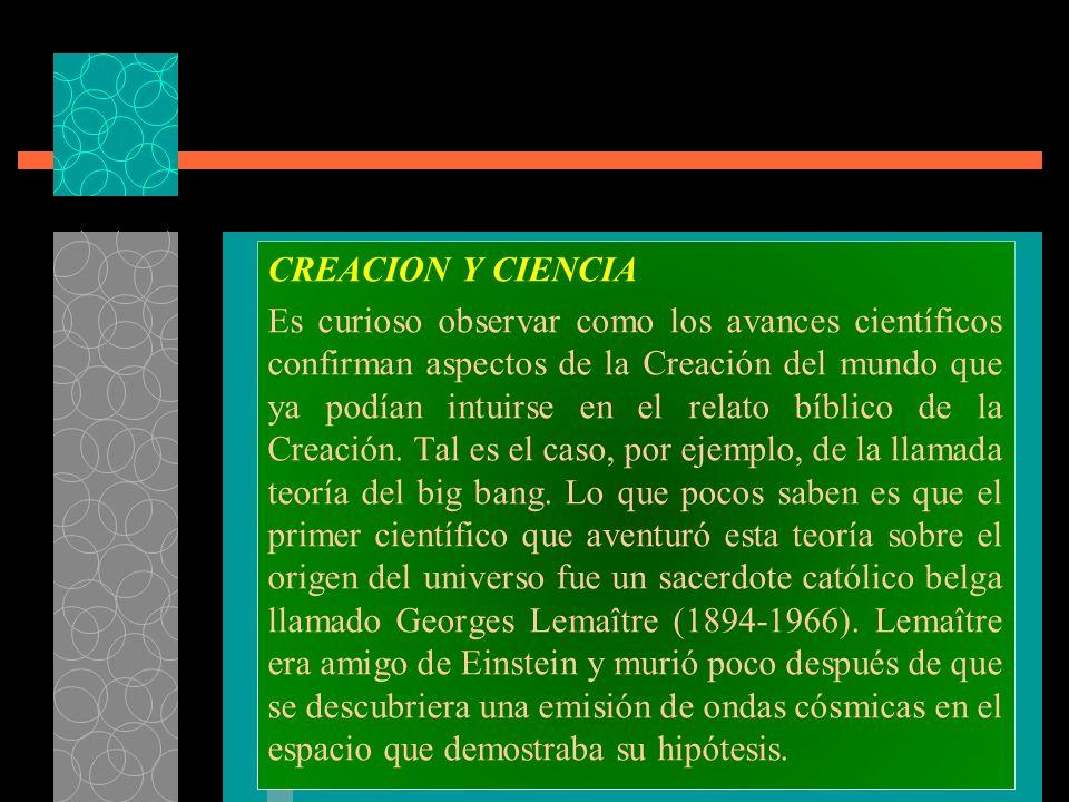 CREACION Y CIENCIA Es curioso observar como los avances científicos confirman aspectos de la Creación del mundo que ya podían intuirse en el relato bíblico de la Creación.
