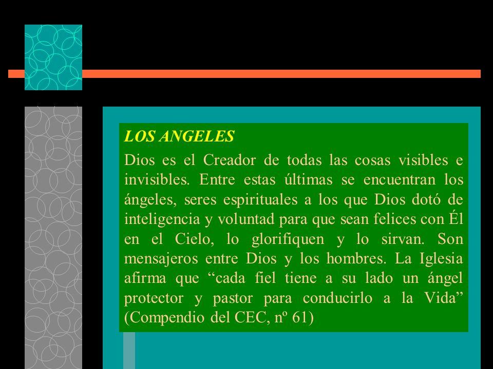 LOS ANGELES Dios es el Creador de todas las cosas visibles e invisibles.