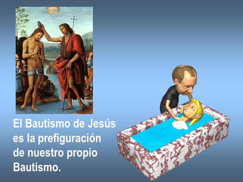 El Bautismo de Jesús es la prefiguración de nuestro propio Bautismo.
