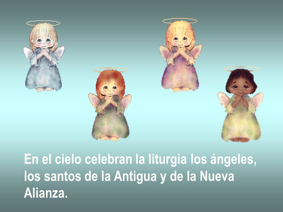En el cielo celebran la liturgia los ángeles,