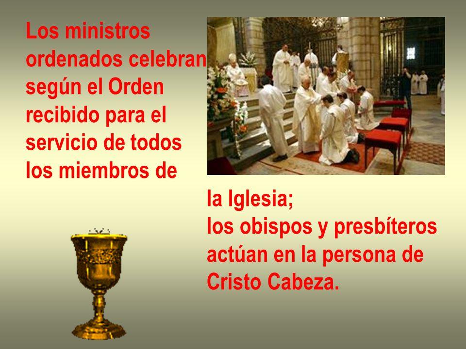 Los ministros ordenados celebran. según el Orden. recibido para el. servicio de todos. los miembros de.