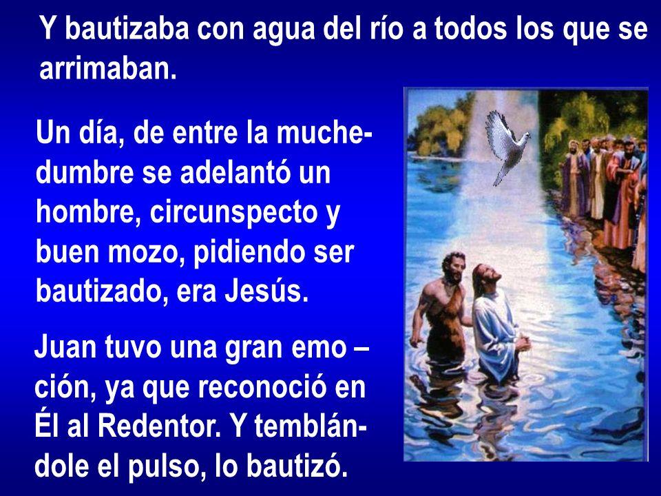 Y bautizaba con agua del río a todos los que se