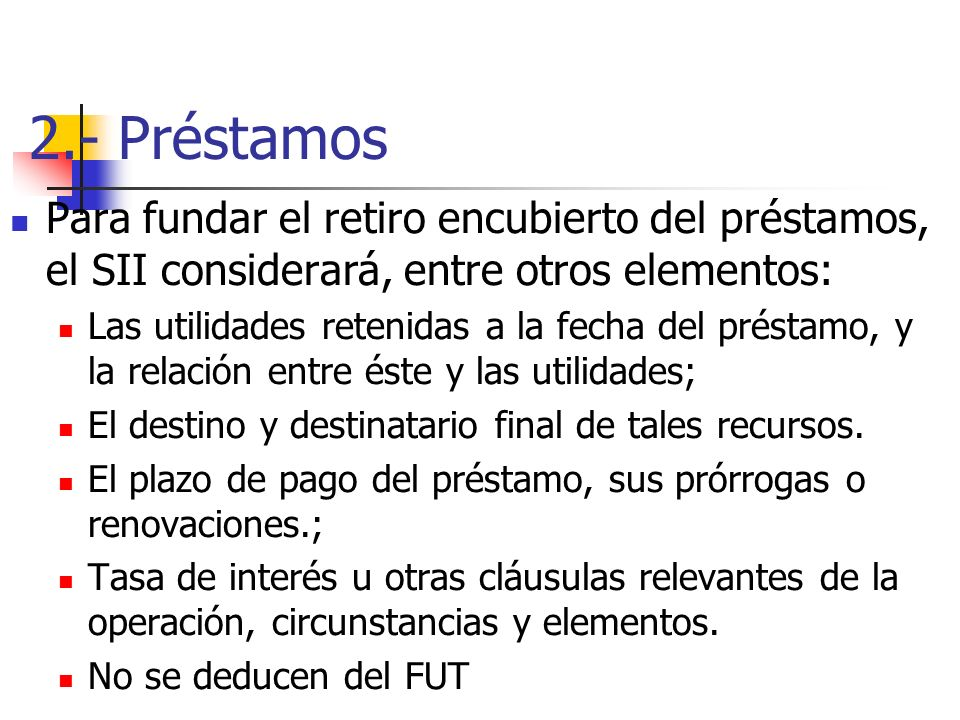 2.- Préstamos Para fundar el retiro encubierto del préstamos, el SII considerará, entre otros elementos: