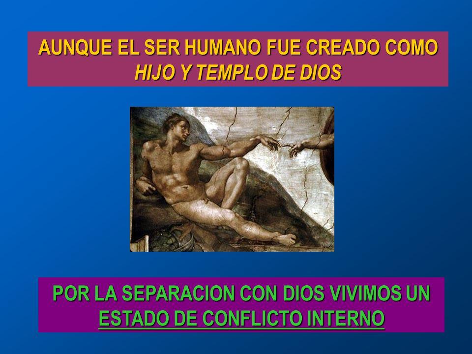 AUNQUE EL SER HUMANO FUE CREADO COMO HIJO Y TEMPLO DE DIOS