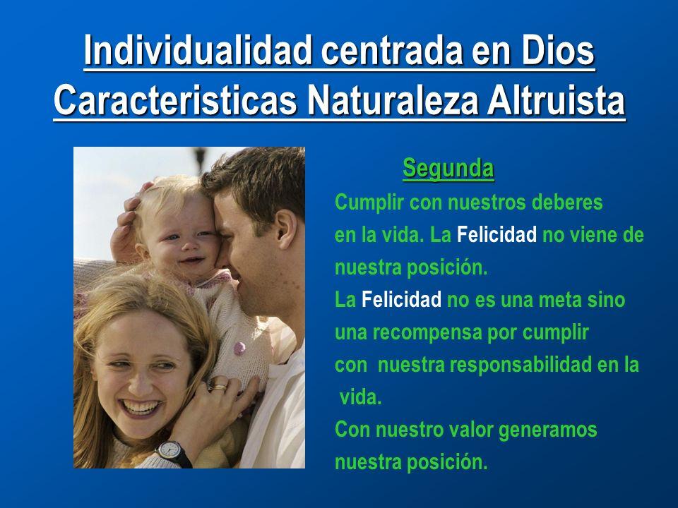 Individualidad centrada en Dios Caracteristicas Naturaleza Altruista