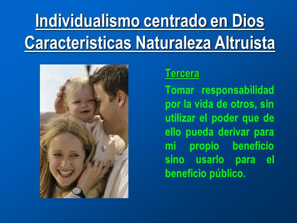 Individualismo centrado en Dios Caracteristicas Naturaleza Altruista