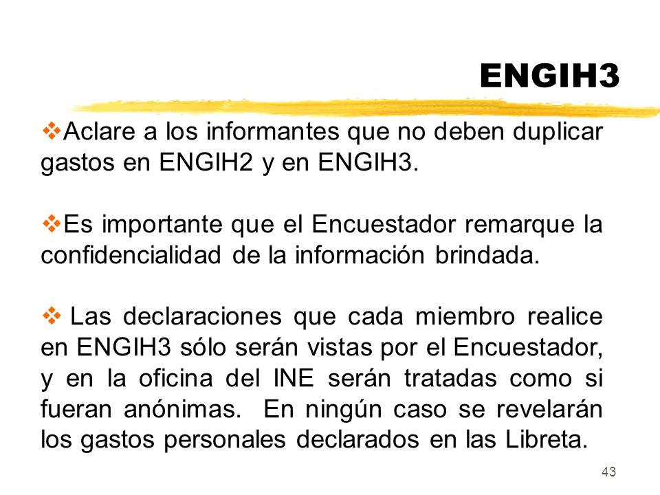 ENGIH3 Aclare a los informantes que no deben duplicar gastos en ENGIH2 y en ENGIH3.