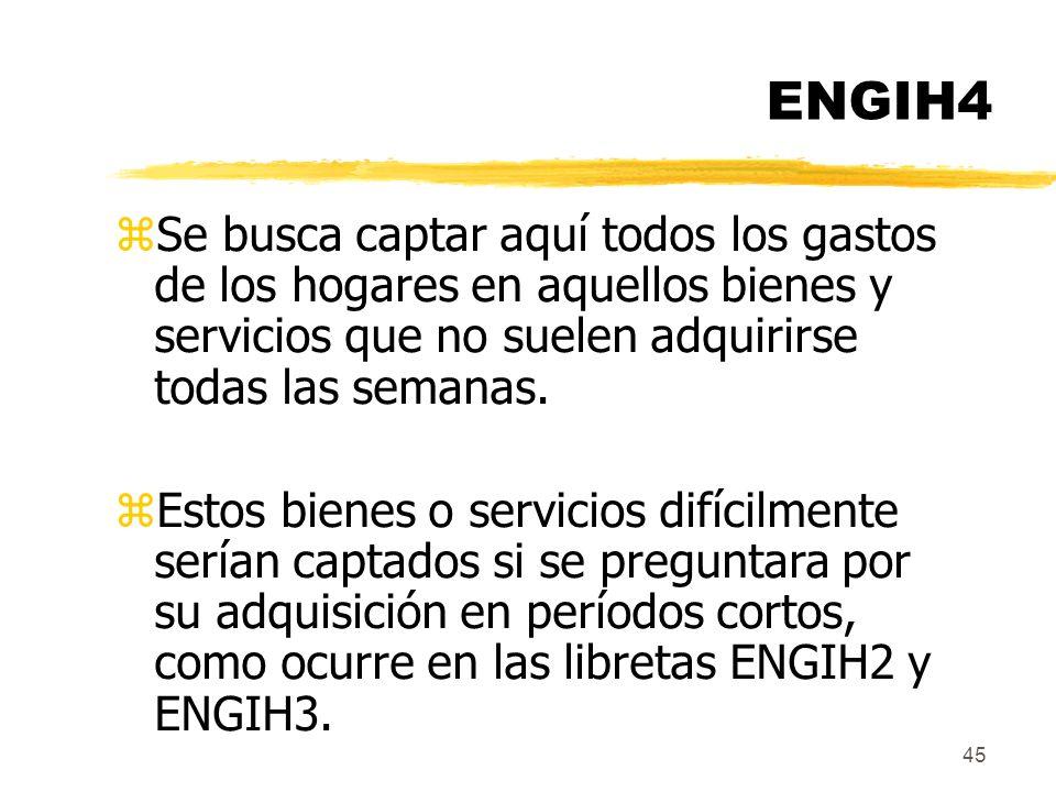 ENGIH4 Se busca captar aquí todos los gastos de los hogares en aquellos bienes y servicios que no suelen adquirirse todas las semanas.
