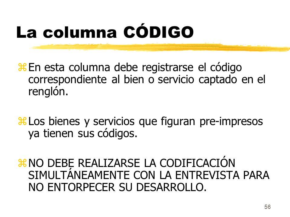 La columna CÓDIGO En esta columna debe registrarse el código correspondiente al bien o servicio captado en el renglón.