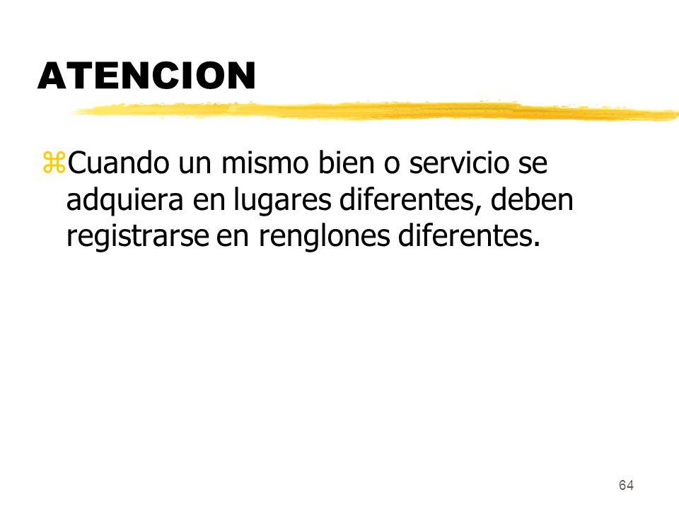 ATENCION Cuando un mismo bien o servicio se adquiera en lugares diferentes, deben registrarse en renglones diferentes.