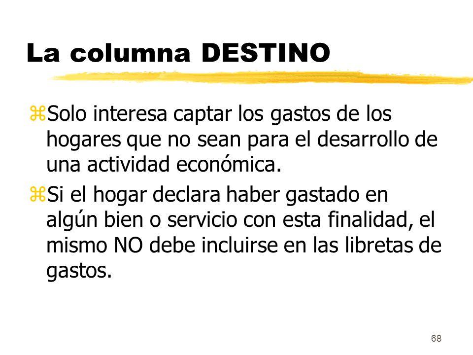 La columna DESTINO Solo interesa captar los gastos de los hogares que no sean para el desarrollo de una actividad económica.