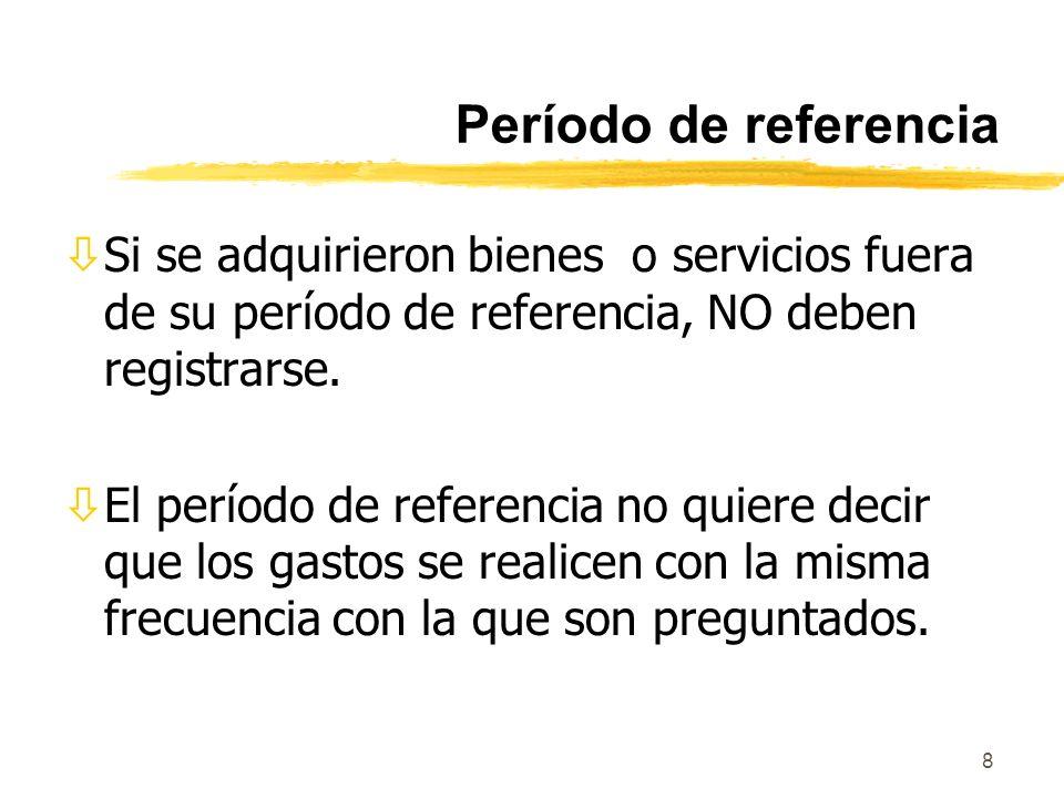 Período de referencia Si se adquirieron bienes o servicios fuera de su período de referencia, NO deben registrarse.