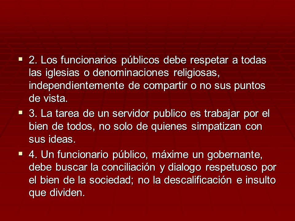 2. Los funcionarios públicos debe respetar a todas las iglesias o denominaciones religiosas, independientemente de compartir o no sus puntos de vista.