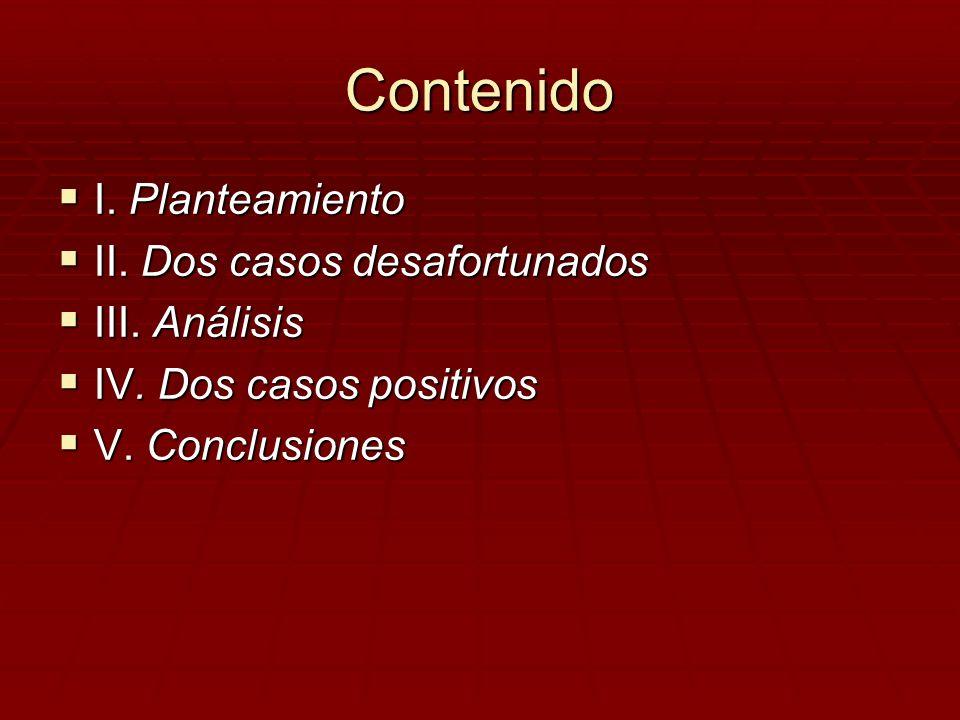 Contenido I. Planteamiento II. Dos casos desafortunados III. Análisis