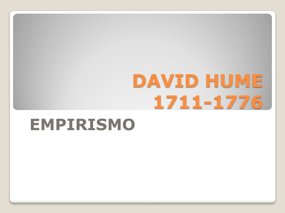 DAVID HUME 1711-1776 EMPIRISMO