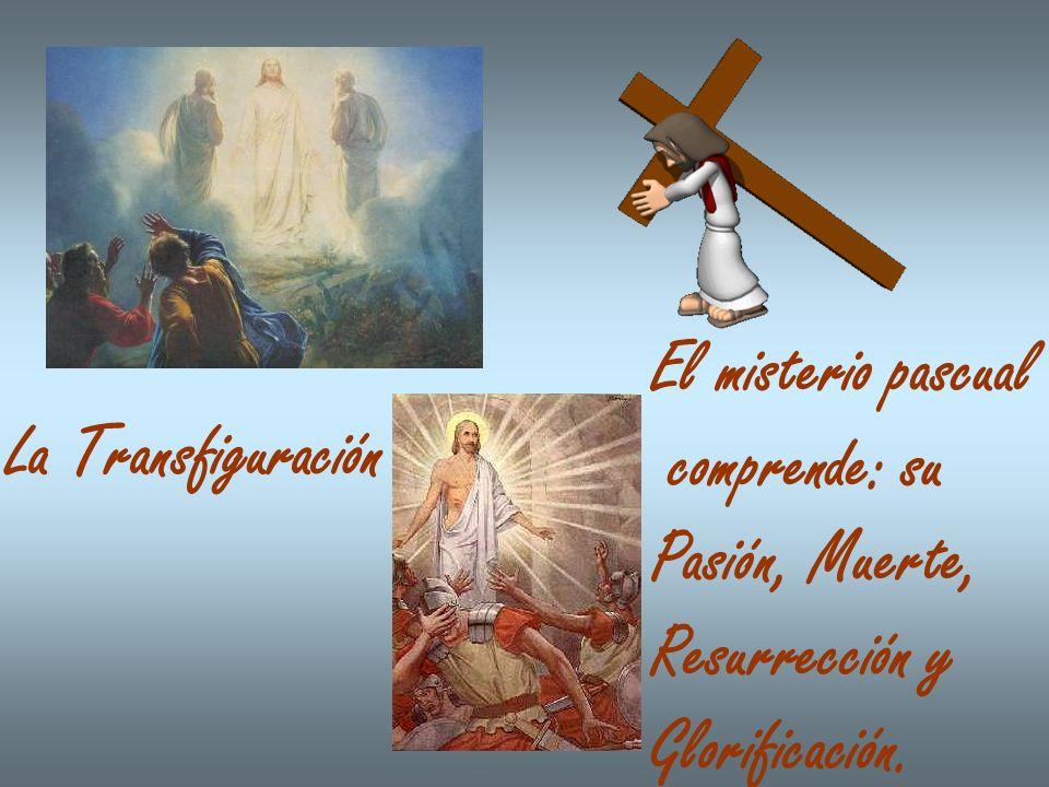 El misterio pascual comprende: su Pasión, Muerte, Resurrección y Glorificación. La Transfiguración
