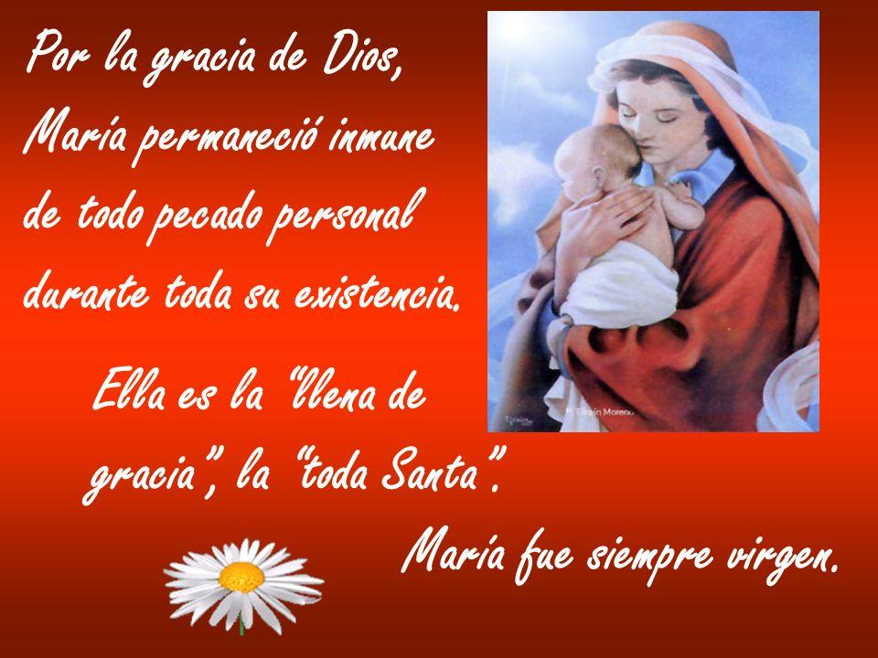 Por la gracia de Dios, María permaneció inmune. de todo pecado personal. durante toda su existencia.