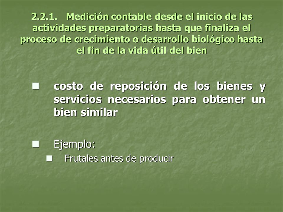 2.2.1. Medición contable desde el inicio de las actividades preparatorias hasta que finaliza el proceso de crecimiento o desarrollo biológico hasta el fin de la vida útil del bien