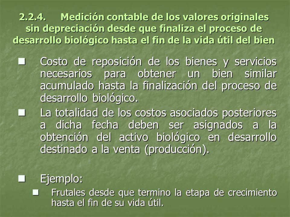 2.2.4. Medición contable de los valores originales sin depreciación desde que finaliza el proceso de desarrollo biológico hasta el fin de la vida útil del bien