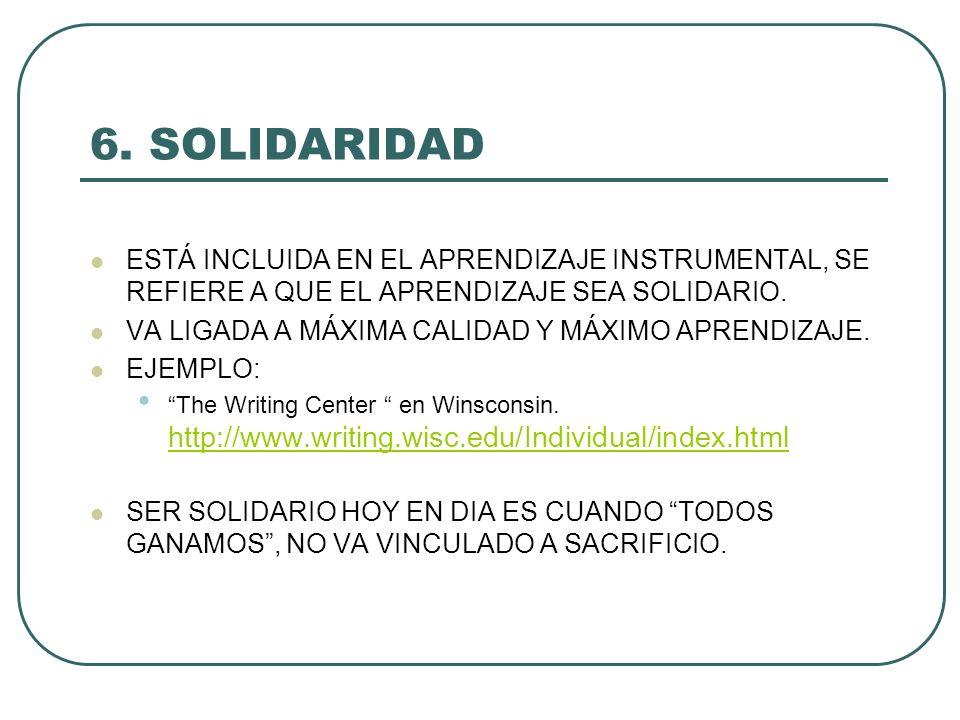 6. SOLIDARIDAD ESTÁ INCLUIDA EN EL APRENDIZAJE INSTRUMENTAL, SE REFIERE A QUE EL APRENDIZAJE SEA SOLIDARIO.