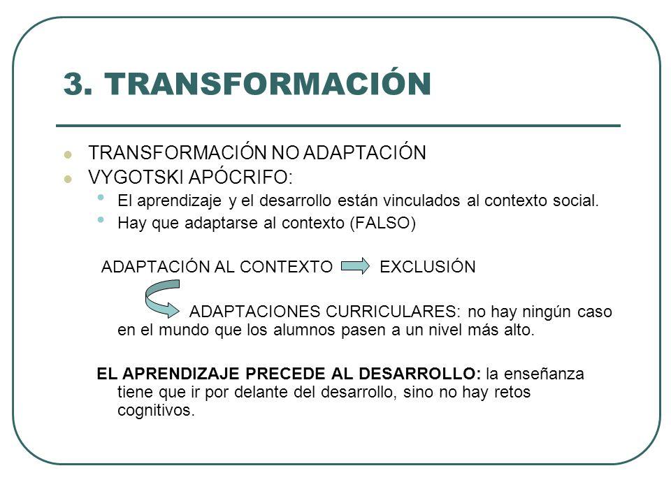 3. TRANSFORMACIÓN TRANSFORMACIÓN NO ADAPTACIÓN VYGOTSKI APÓCRIFO: