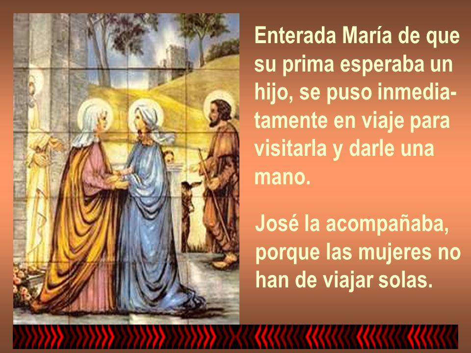 Enterada María de que su prima esperaba un. hijo, se puso inmedia- tamente en viaje para. visitarla y darle una.